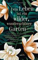 Danielle Strickland: Dein Leben ist ein wilder, wunderschöner Garten ★★★