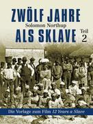 Solomon Northup: Zwölf Jahre als Sklave - Die Vorlage zum Film 12 Years A Slave (Teil 2) ★★★★★