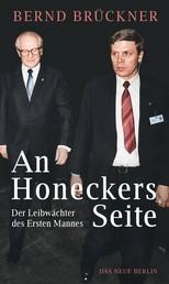 An Honeckers Seite - Der Leibwächter des Ersten Mannes