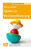 Gabriele Kubitschek: Die 50 besten Spiele zur Resilienzförderung - eBook