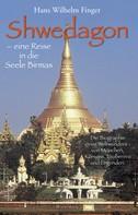Detlef A. Huber: Shwedagon - eine Reise in die Seele Birmas