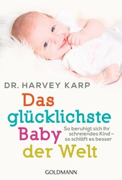 Das glücklichste Baby der Welt - So beruhigt sich Ihr schreiendes Kind - so schläft es besser