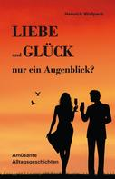 Heinrich F. Wallpach: Liebe und Glück - nur ein Augenblick?