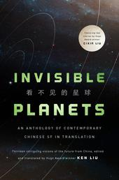 Invisible Planets - Contemporary Chinese Science Fiction in Translation
