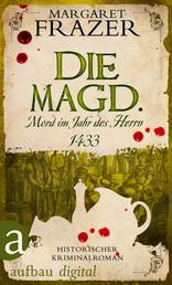 Die Magd. Mord im Jahr des Herrn 1433 - Historischer Kriminalroman