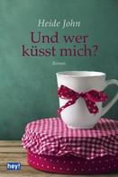 Heide John: Und wer küsst mich? ★★★