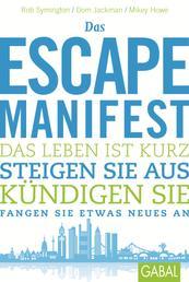 Das Escape-Manifest - Das Leben ist kurz. Steigen Sie aus. Kündigen Sie. Fangen Sie etwas Neues an.