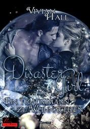 Disaster Girl: Ein Traummann zu Weihnachten - Romantische Weihnachts-Novelle