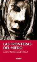Agustín Fernández Paz: Las fronteras del miedo