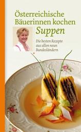 Österreichische Bäuerinnen kochen Suppen - Die besten Rezepte aus allen neun Bundesländern