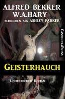 Alfred Bekker: Geisterhauch: Unheimlicher Roman
