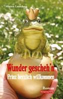 Marion Leuschner: Wunder gescheh'n - Prinz herzlich willkommen