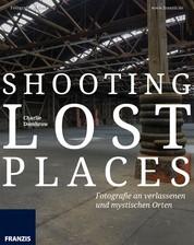 Shooting Lost Places - Fotografie an verlassenen und mystischen Orten
