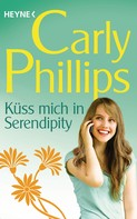 Carly Phillips: Küss mich in Serendipity ★★★★