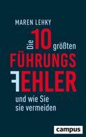 Maren Lehky: Die 10 größten Führungsfehler und wie Sie sie vermeiden ★★★★