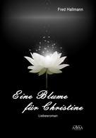 Fred Hallmann: Eine Blume für Christine