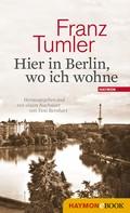 Franz Tumler: Hier in Berlin, wo ich wohne