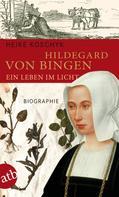 Heike Koschyk: Hildegard von Bingen. Ein Leben im Licht ★★★★