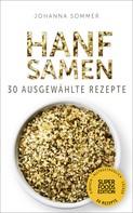 Johanna Sommer: Superfoods Edition - Hanfsamen: 30 ausgewählte Superfood Rezepte für jeden Tag und jede Küche ★★