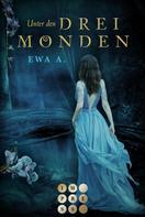 Ewa A.: Unter den drei Monden (Die Monde-Saga 1) ★★★★