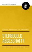 Oliver Schmid: Sinnvolle Alternativen zum Sterbegeld: Sterbegeld abgeschafft - Sterbegeldversicherung als adäquate Lösung