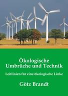 Götz Brandt: Ökologische Umbrüche und Technik