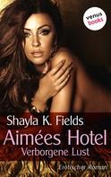 Shayla K. Fields: Aimées Hotel: Verborgene Lust ★★★★