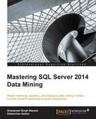 Amarpreet Singh Bassan: Mastering SQL Server 2014 Data Mining