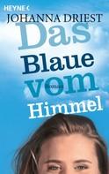 Johanna Driest: Das Blaue vom Himmel