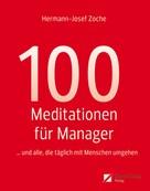 Hermann-Josef, Zoche: 100 Meditationen für Manager... und alle, die täglich mit Menschen umgehen