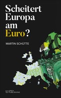 Martin Schütte: Scheitert Europa am Euro?