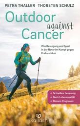 Outdoor against Cancer - Wie Bewegung und Sport in der Natur im Kampf gegen Krebs wirken - Schnellere Genesung, mehr Lebensqualität, bessere Prognosen