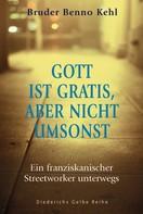 Benno Kehl: Gott ist gratis, aber nicht umsonst ★★★★