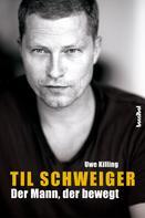Uwe Killing: Til Schweiger - Der Mann, der bewegt ★★★