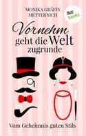 Monika Metternich: Vornehm geht die Welt zugrunde ★★★★★