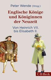 Englische Könige und Königinnen der Neuzeit - Von Heinrich VII. bis Elisabeth II.
