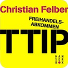 Christian Felber: Freihandelsabkommen TTIP. Alle Macht den Konzernen? ★★★★★