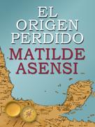 Matilde Asensi: El origen perdido