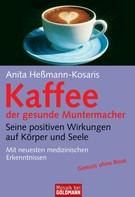 Anita Heßmann-Kosaris: Kaffee - der gesunde Muntermacher ★★★★★