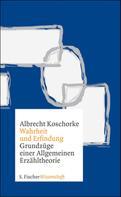 Albrecht Koschorke: Wahrheit und Erfindung ★★★★★