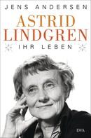 Jens Andersen: Astrid Lindgren. Ihr Leben ★★★★