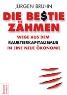 Jürgen Bruhn: Die Bestie zähmen