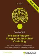 Gunther Wolf: Die SWOT-Analyse – Erfolg im strategischen Controlling