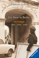 Waldtraut Lewin: Ein Haus in Berlin, Band 1-3: 1890 - 1935 - 1989 ★★★★
