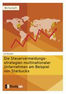 Lisa Hausladen: Die Steuervermeidungsstrategien multinationaler Unternehmen am Beispiel von Starbucks