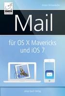 Anton Ochsenkühn: Mail für OS X Mavericks (Mac) und iOS 7 (iPhone, iPad)