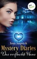 Xenia Jungwirth: Mystery Diaries - Siebter Roman: Das verfluchte Haus ★★★★