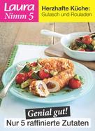 Laura: Laura Nimm 5 herzhaften Küche: Gulasch und Rouladen ★★★★★