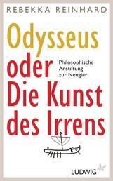 Odysseus oder Die Kunst des Irrens - Philosophische Anstiftung zur Neugier