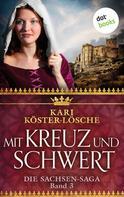 Kari Köster-Lösche: Mit Kreuz und Schwert - Dritter Roman der Sachsen-Saga ★★★★★
